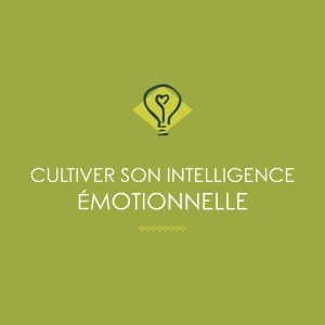 cultiver son intelligence emotionnelle